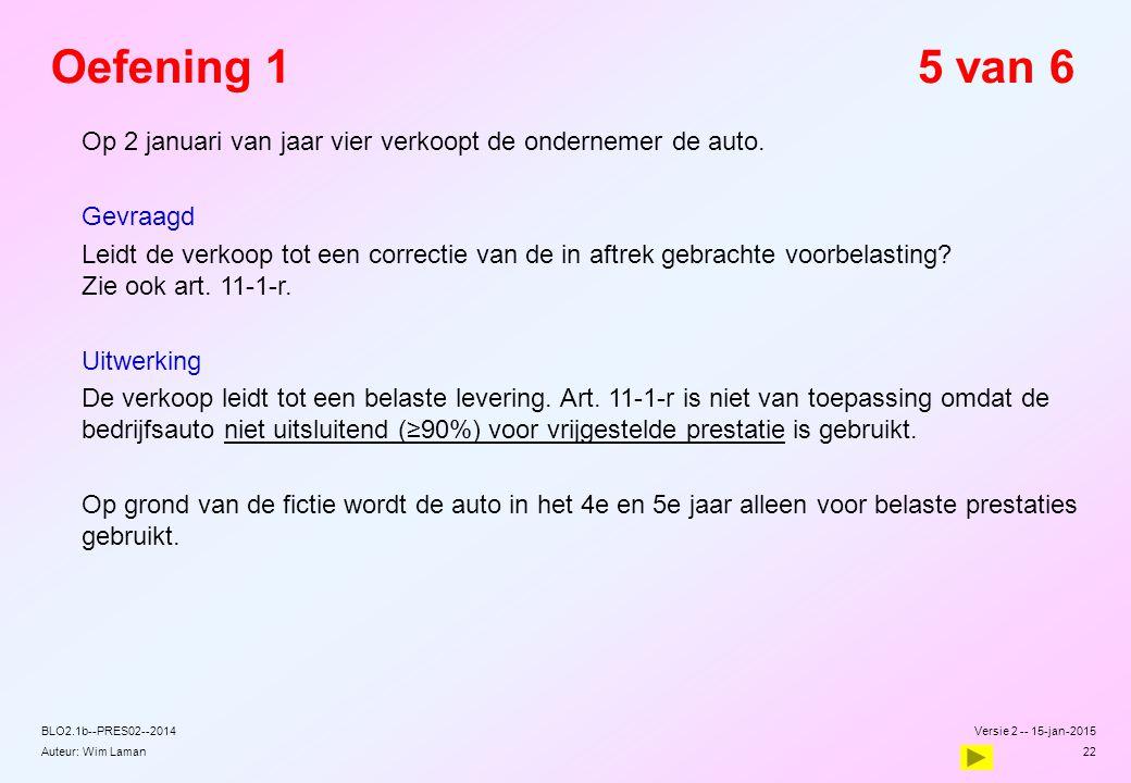 Auteur: Wim Laman Versie 2 -- 15-jan-2015 22 BLO2.1b--PRES02--2014 Oefening 15 van 6  Op 2 januari van jaar vier verkoopt de ondernemer de auto.  Ge