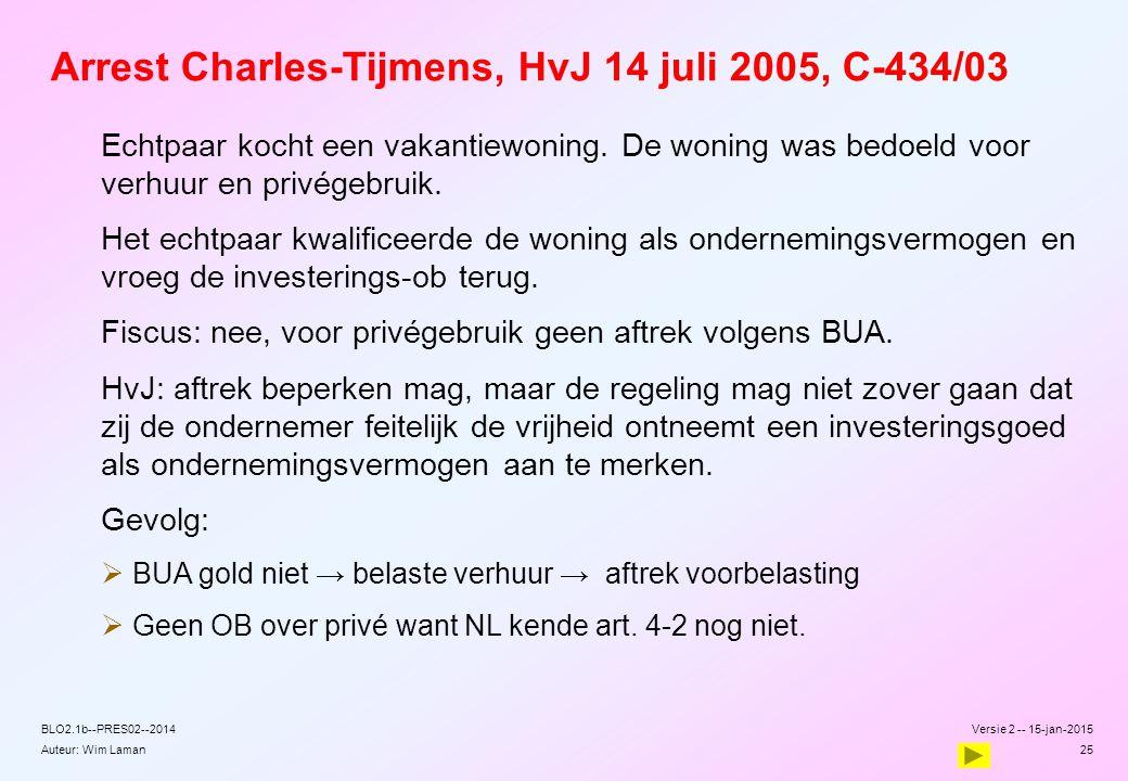 Auteur: Wim Laman Arrest Charles-Tijmens, HvJ 14 juli 2005, C-434/03 Echtpaar kocht een vakantiewoning. De woning was bedoeld voor verhuur en privégeb