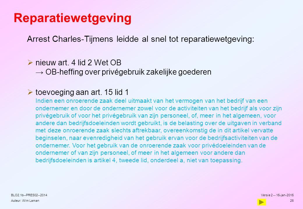 Auteur: Wim Laman Reparatiewetgeving Arrest Charles-Tijmens leidde al snel tot reparatiewetgeving:  nieuw art. 4 lid 2 Wet OB → OB-heffing over privé