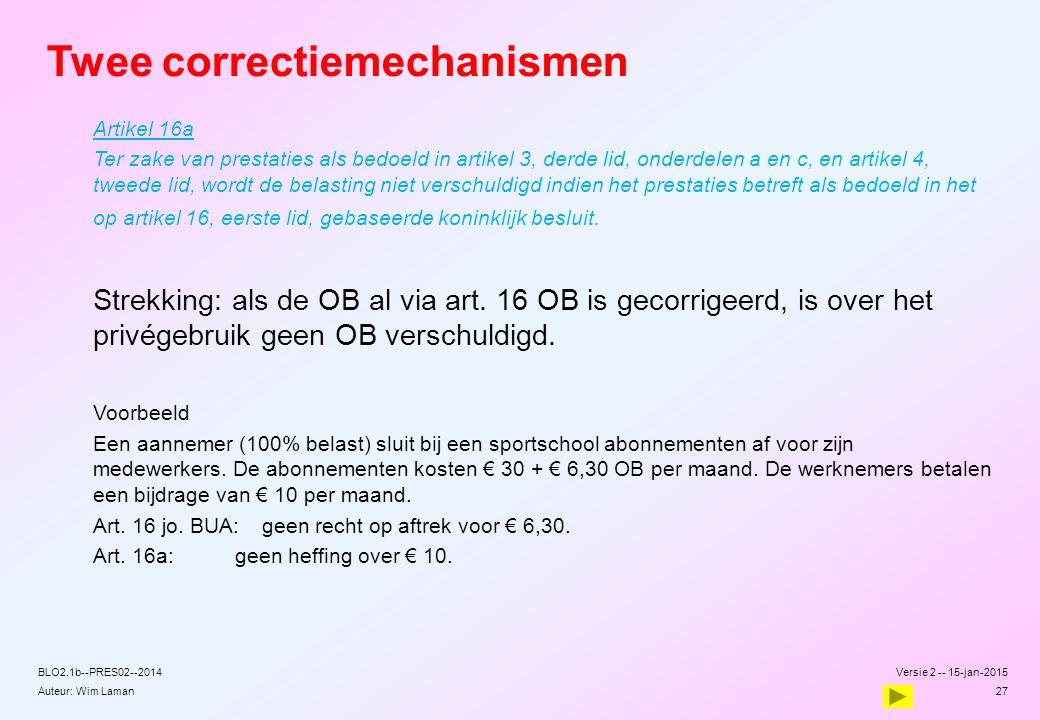 Auteur: Wim Laman Twee correctiemechanismen Artikel 16a Ter zake van prestaties als bedoeld in artikel 3, derde lid, onderdelen a en c, en artikel 4,