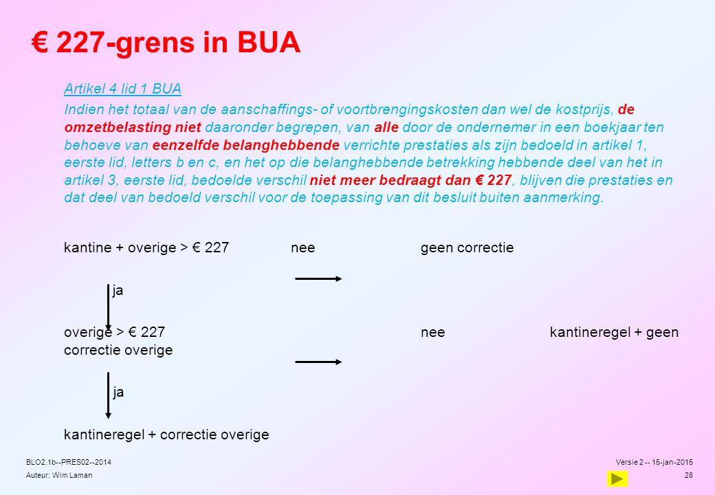 Auteur: Wim Laman € 227-grens in BUA Artikel 4 lid 1 BUA Indien het totaal van de aanschaffings- of voortbrengingskosten dan wel de kostprijs, de omze