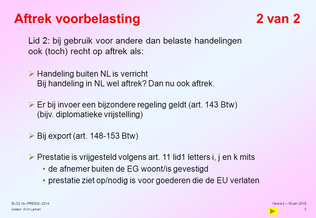 Auteur: Wim Laman Aftrek voorbelasting2 van 2 Lid 2: bij gebruik voor andere dan belaste handelingen ook (toch) recht op aftrek als:  Handeling buite
