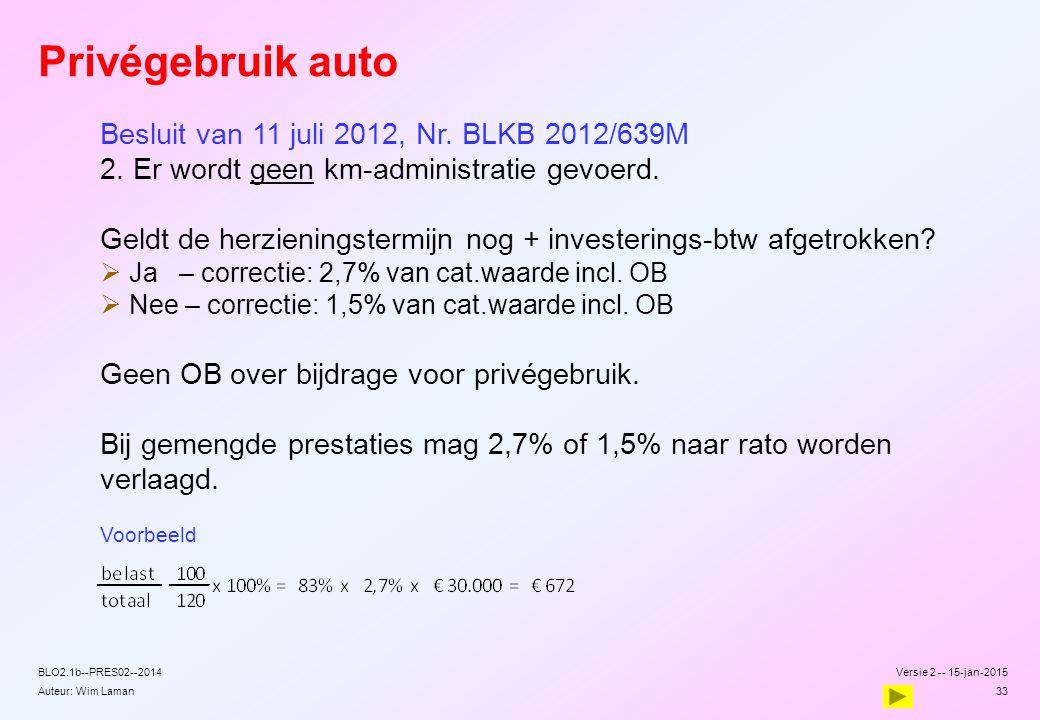 Auteur: Wim Laman Privégebruik auto Besluit van 11 juli 2012, Nr. BLKB 2012/639M 2. Er wordt geen km-administratie gevoerd. Geldt de herzieningstermij