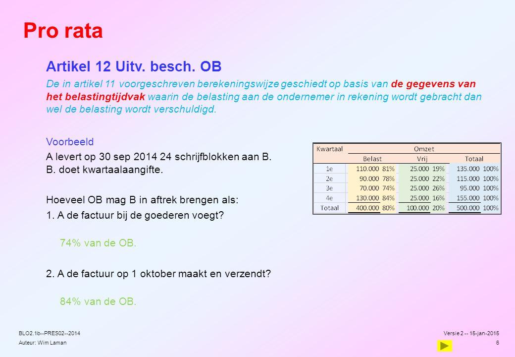 Auteur: Wim Laman Pro rata Artikel 12 Uitv. besch. OB De in artikel 11 voorgeschreven berekeningswijze geschiedt op basis van de gegevens van het bela
