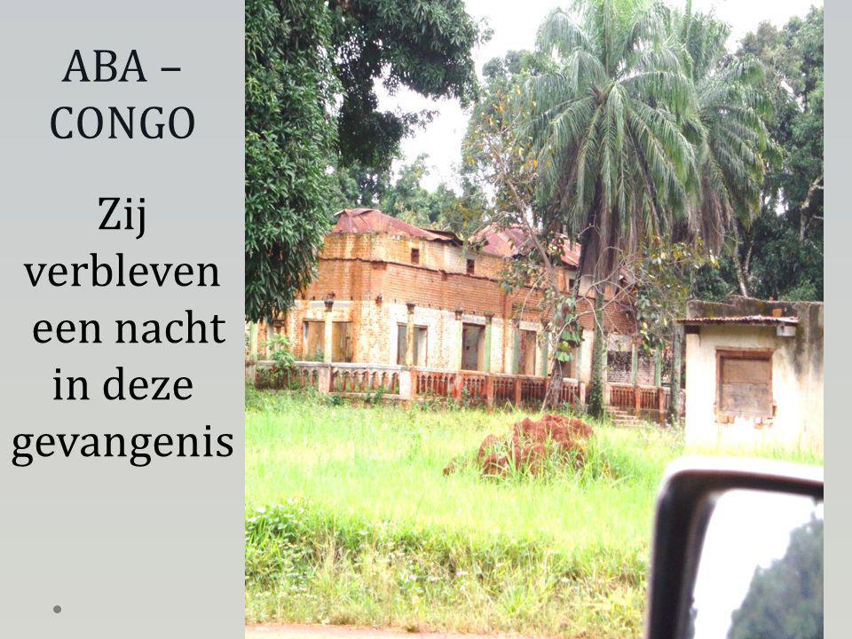 Zij verbleven een nacht in deze gevangenis ABA – CONGO
