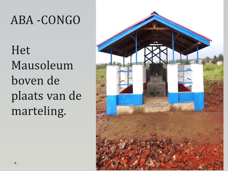 Het Mausoleum boven de plaats van de marteling. ABA -CONGO