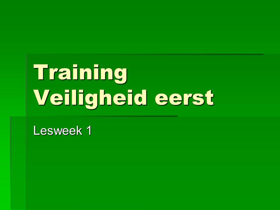 Training Veiligheid eerst Lesweek 1