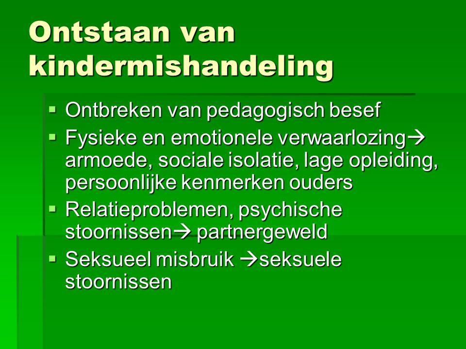 Ontstaan van kindermishandeling  Ontbreken van pedagogisch besef  Fysieke en emotionele verwaarlozing  armoede, sociale isolatie, lage opleiding, p