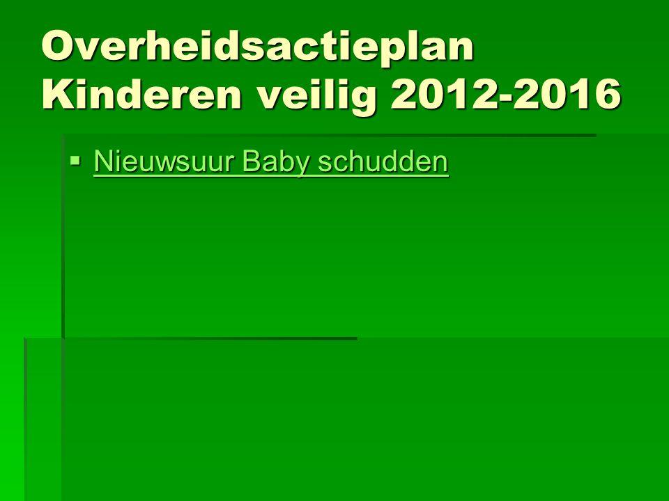 Overheidsactieplan Kinderen veilig 2012-2016  Nieuwsuur Baby schudden Nieuwsuur Baby schudden Nieuwsuur Baby schudden