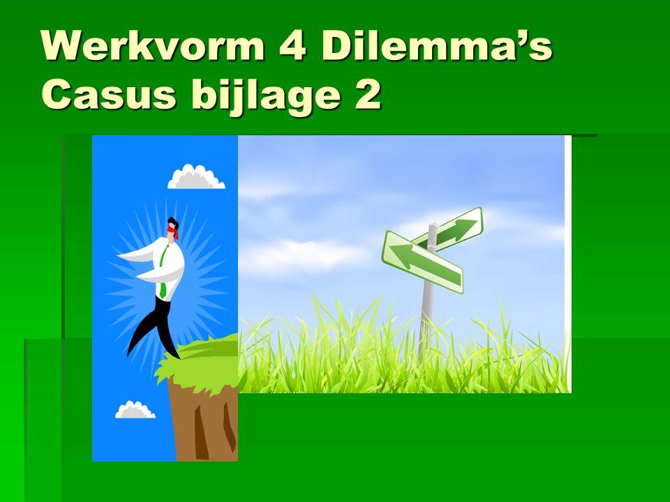 Werkvorm 4 Dilemma's Casus bijlage 2