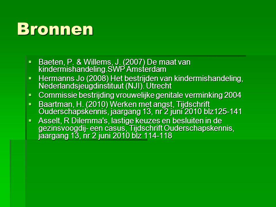 Bronnen  Baeten, P. & Willems, J. (2007) De maat van kindermishandeling.SWP Amsterdam  Hermanns Jo (2008) Het bestrijden van kindermishandeling, Ned