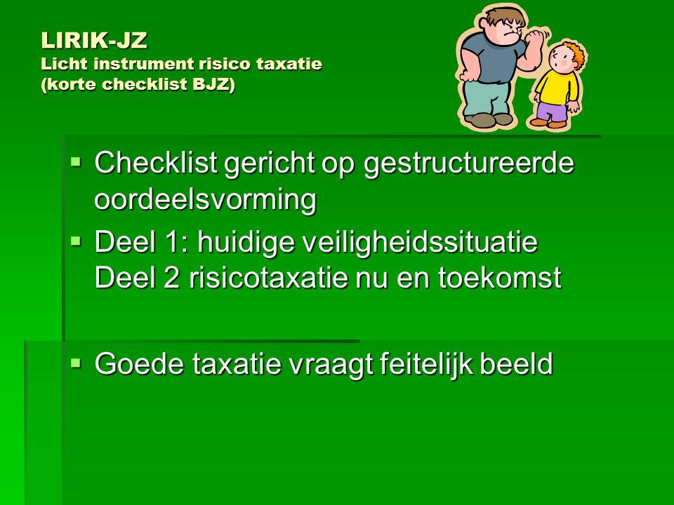 LIRIK-JZ Licht instrument risico taxatie (korte checklist BJZ)  Checklist gericht op gestructureerde oordeelsvorming  Deel 1: huidige veiligheidssit