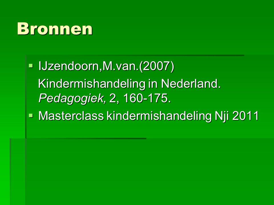 Bronnen  IJzendoorn,M.van.(2007) Kindermishandeling in Nederland. Pedagogiek, 2, 160-175. Kindermishandeling in Nederland. Pedagogiek, 2, 160-175. 