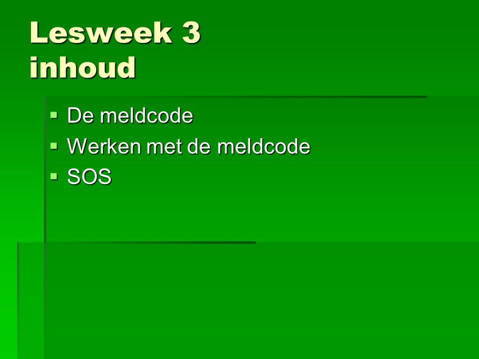 Lesweek 3 inhoud  De meldcode  Werken met de meldcode  SOS