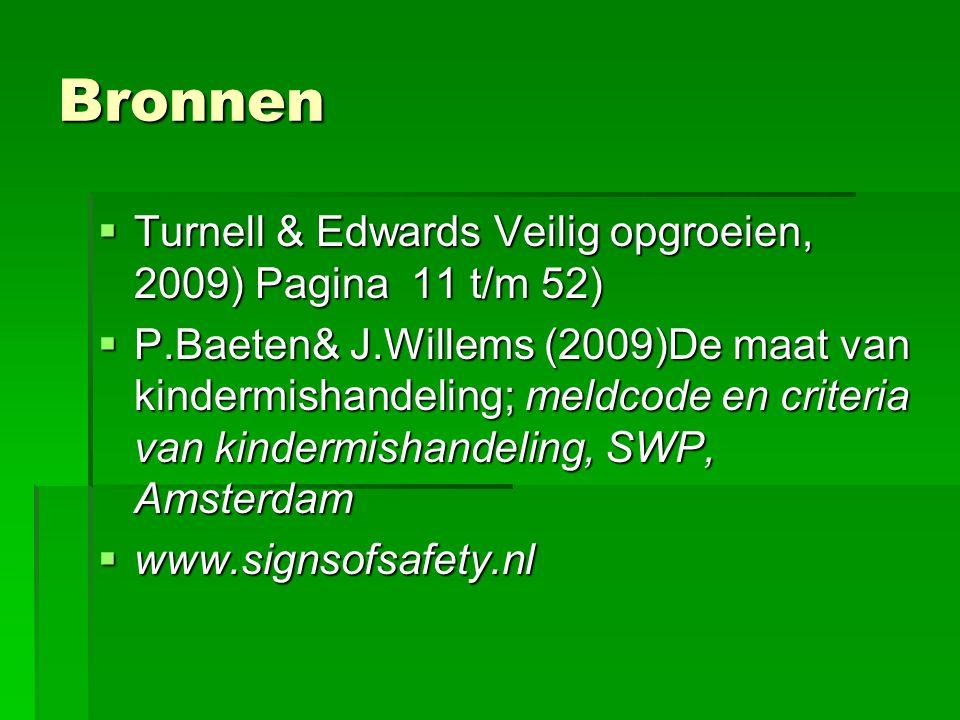 Bronnen  Turnell & Edwards Veilig opgroeien, 2009) Pagina 11 t/m 52)  P.Baeten& J.Willems (2009)De maat van kindermishandeling; meldcode en criteria