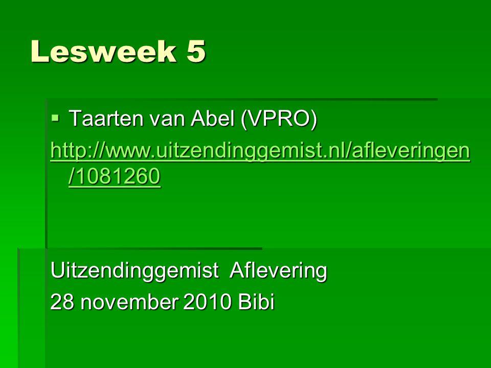 Lesweek 5  Taarten van Abel (VPRO) http://www.uitzendinggemist.nl/afleveringen /1081260 http://www.uitzendinggemist.nl/afleveringen /1081260 Uitzendi