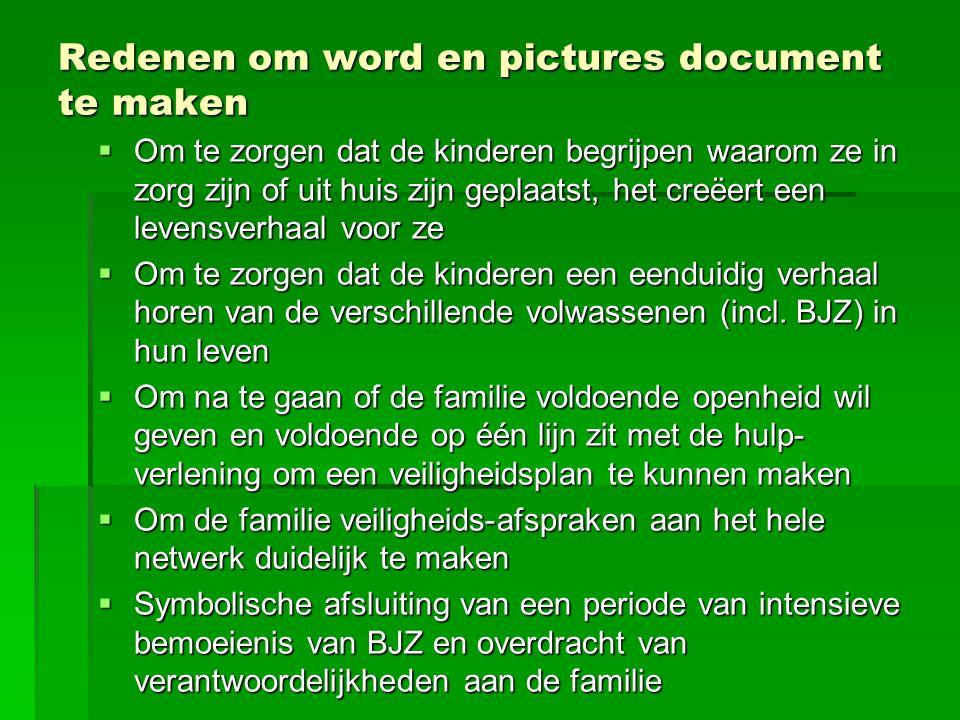 Redenen om word en pictures document te maken  Om te zorgen dat de kinderen begrijpen waarom ze in zorg zijn of uit huis zijn geplaatst, het creëert