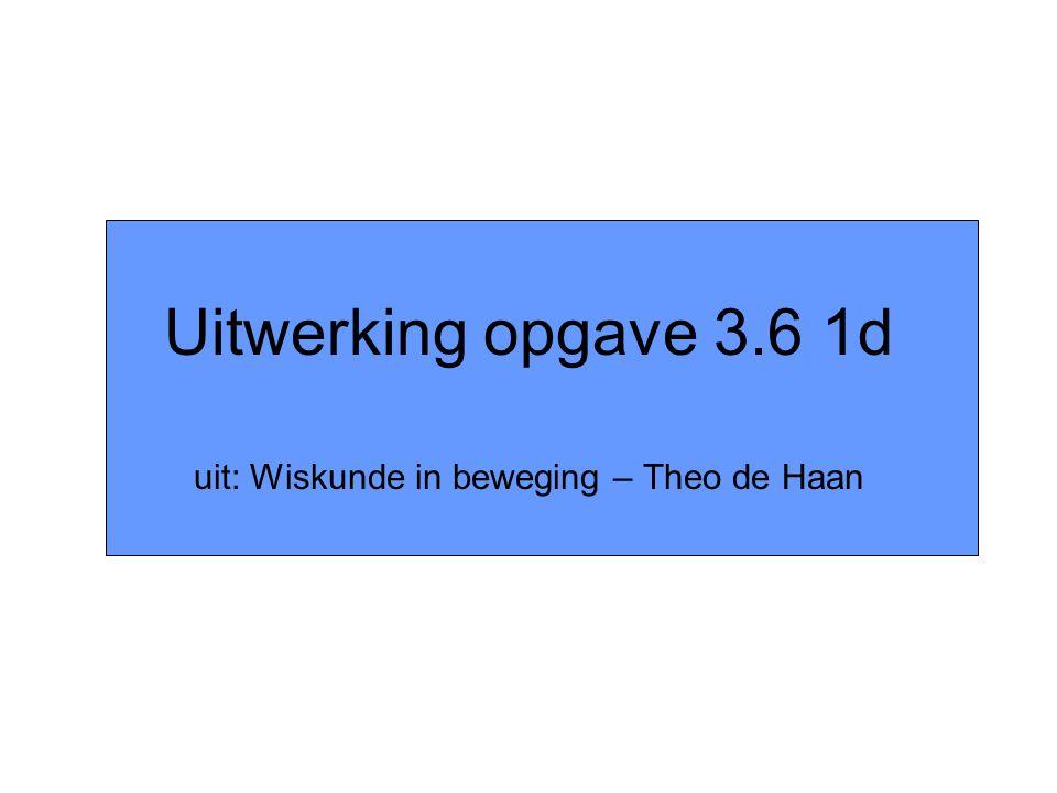 Uitwerking opgave 3.6 1d uit: Wiskunde in beweging – Theo de Haan