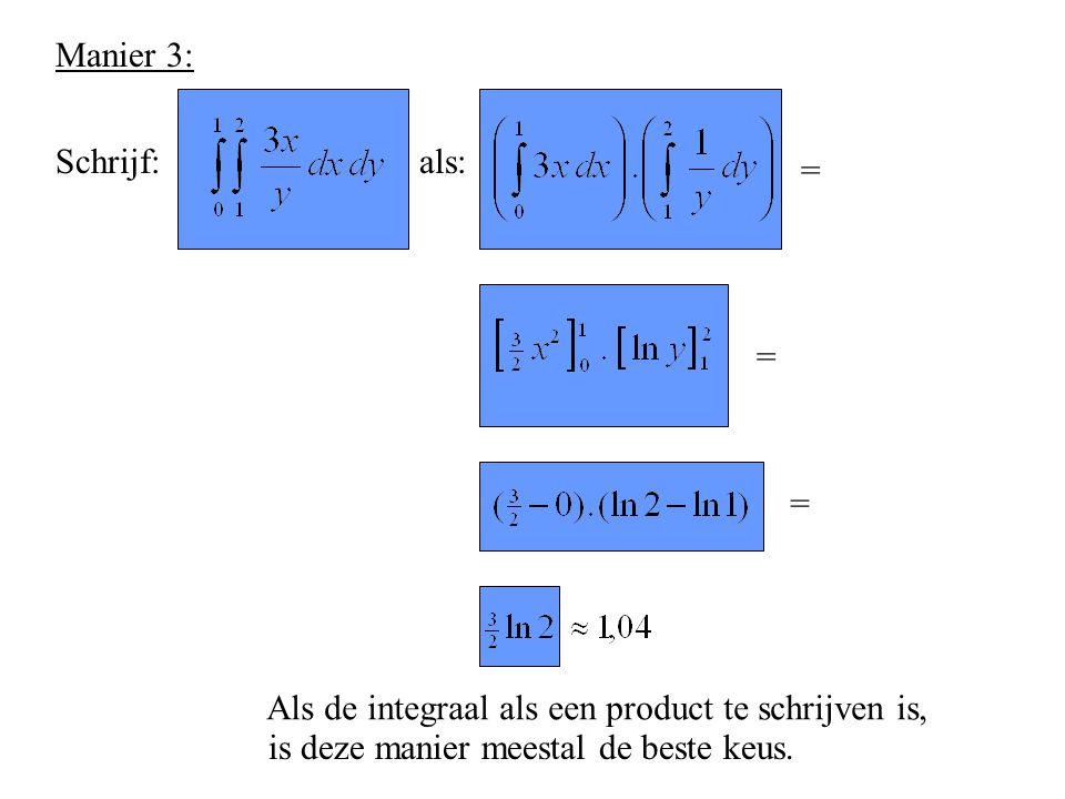 Manier 3: Schrijf: als: = = = Als de integraal als een product te schrijven is, is deze manier meestal de beste keus.