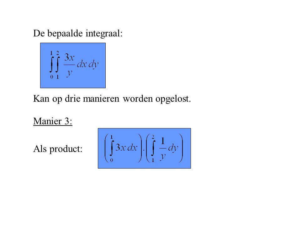 De bepaalde integraal: Kan op drie manieren worden opgelost. Manier 3: Als product: