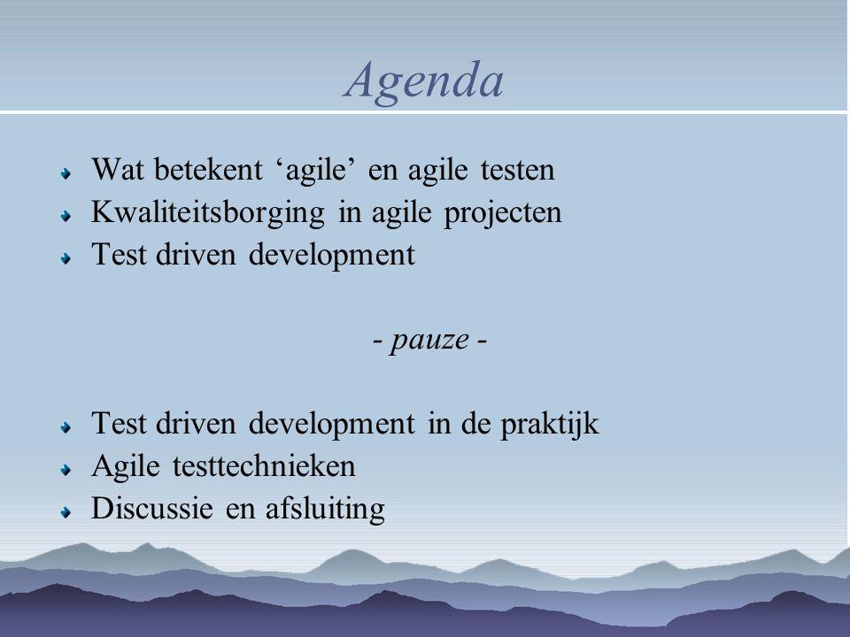 Agenda Wat betekent 'agile' en agile testen Kwaliteitsborging in agile projecten Test driven development - pauze - Test driven development in de prakt