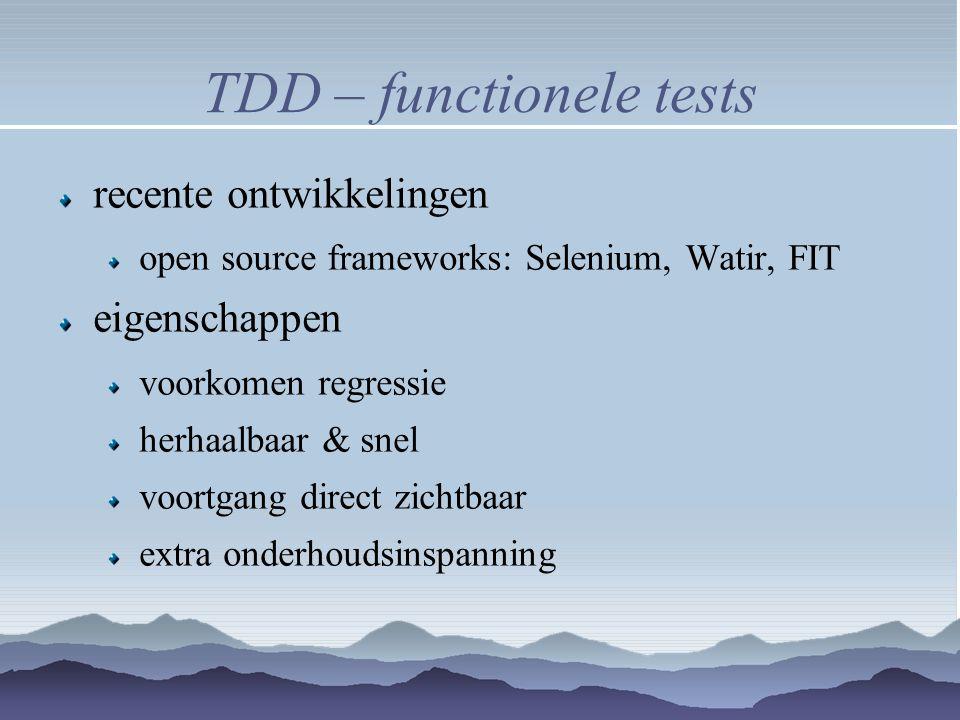 TDD – functionele tests recente ontwikkelingen open source frameworks: Selenium, Watir, FIT eigenschappen voorkomen regressie herhaalbaar & snel voort