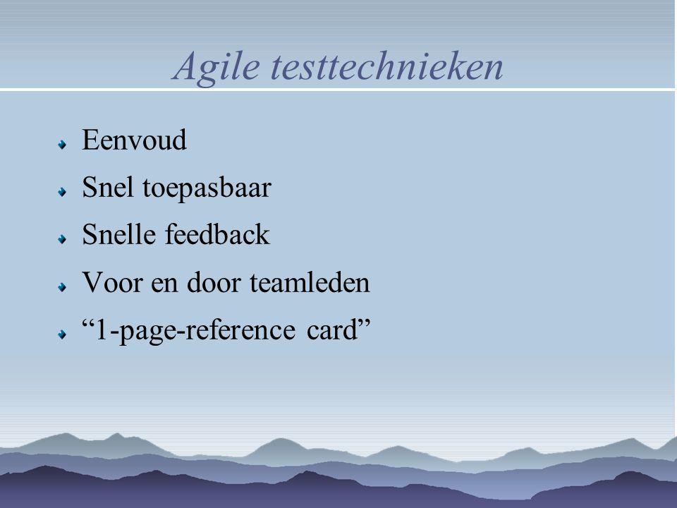 """Agile testtechnieken Eenvoud Snel toepasbaar Snelle feedback Voor en door teamleden """"1-page-reference card"""""""