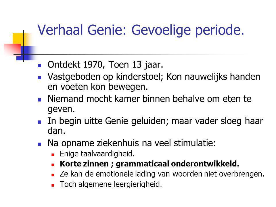 Verhaal Genie: Gevoelige periode. Ontdekt 1970, Toen 13 jaar. Vastgeboden op kinderstoel; Kon nauwelijks handen en voeten kon bewegen. Niemand mocht k