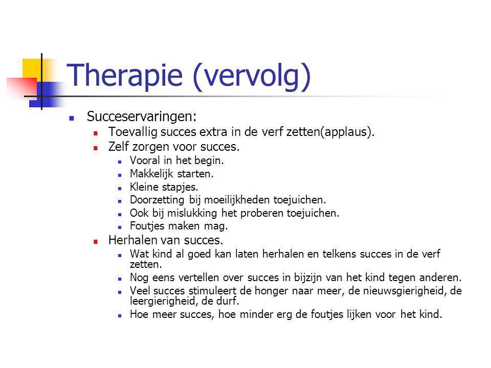 Therapie (vervolg) Succeservaringen: Toevallig succes extra in de verf zetten(applaus). Zelf zorgen voor succes. Vooral in het begin. Makkelijk starte