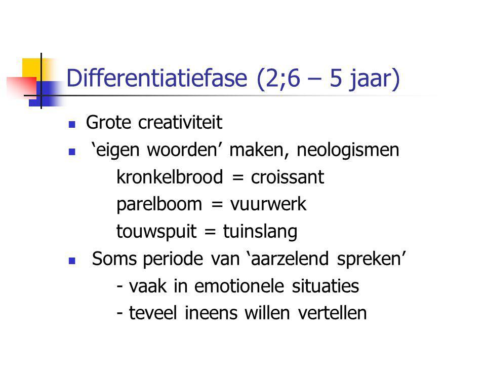 Differentiatiefase (2;6 – 5 jaar) Grote creativiteit 'eigen woorden' maken, neologismen kronkelbrood = croissant parelboom = vuurwerk touwspuit = tuin