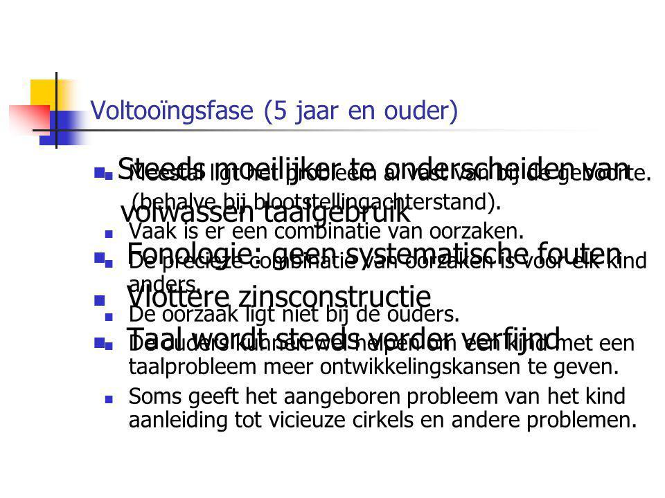 Voltooïngsfase (5 jaar en ouder) Steeds moeilijker te onderscheiden van volwassen taalgebruik Fonologie: geen systematische fouten Vlottere zinsconstr