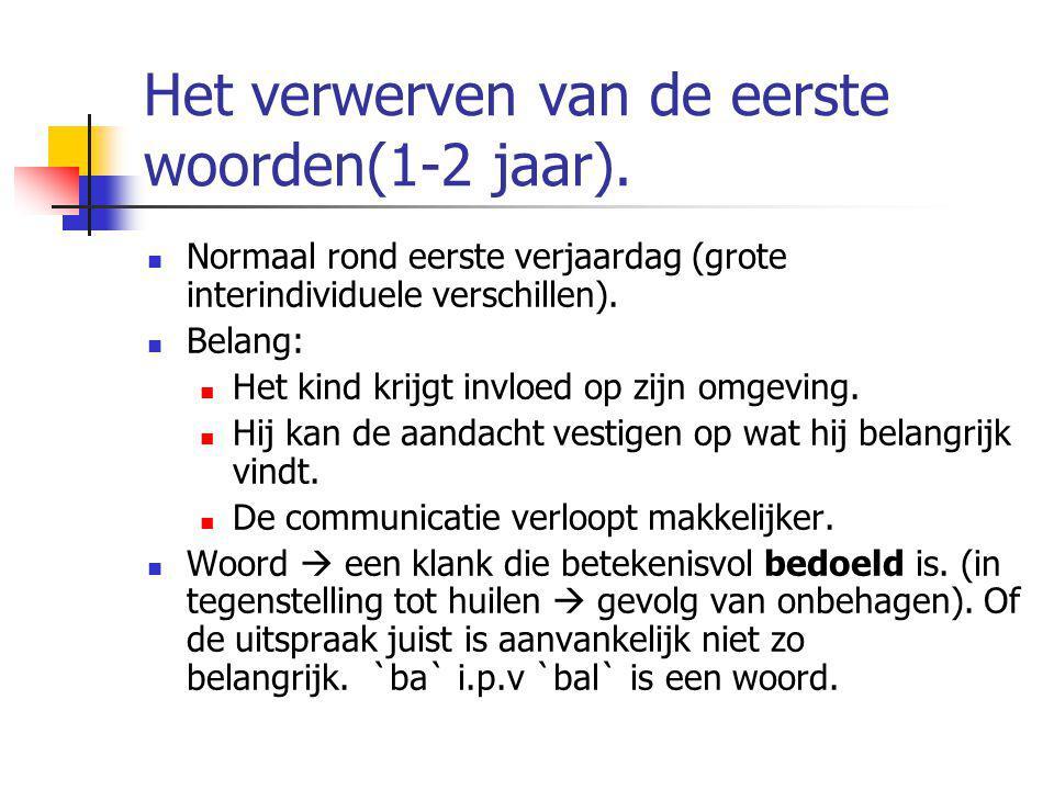 Het verwerven van de eerste woorden(1-2 jaar). Normaal rond eerste verjaardag (grote interindividuele verschillen). Belang: Het kind krijgt invloed op