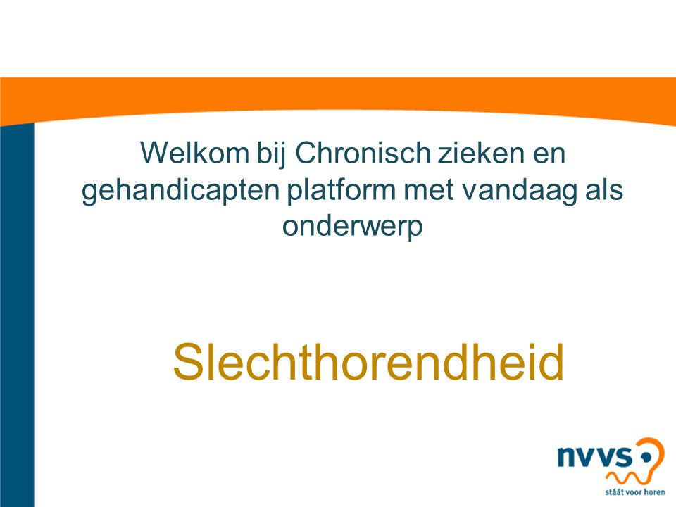 Welkom bij Chronisch zieken en gehandicapten platform met vandaag als onderwerp Slechthorendheid