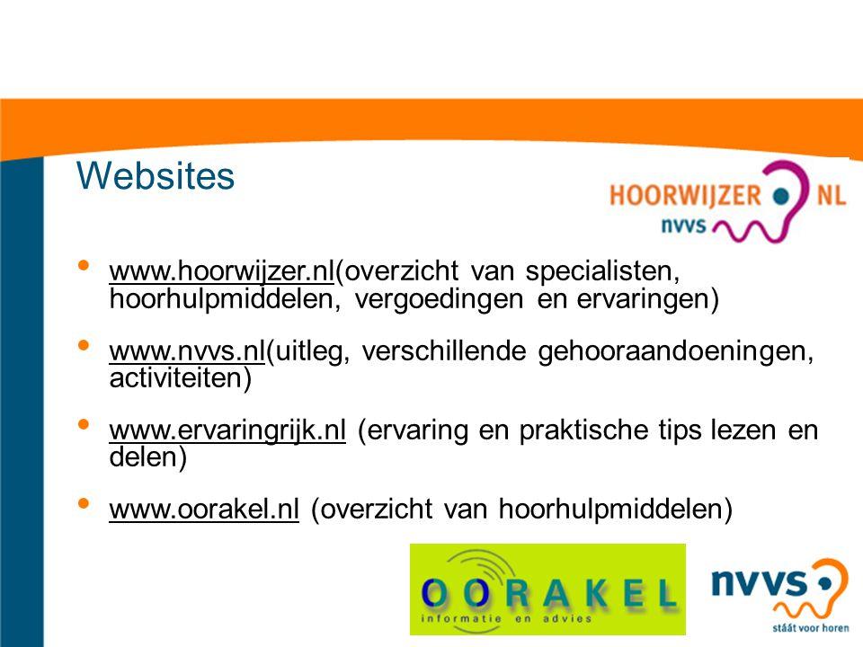 Websites www.hoorwijzer.nl(overzicht van specialisten, hoorhulpmiddelen, vergoedingen en ervaringen) www.nvvs.nl(uitleg, verschillende gehooraandoeningen, activiteiten) www.ervaringrijk.nl (ervaring en praktische tips lezen en delen) www.oorakel.nl (overzicht van hoorhulpmiddelen)
