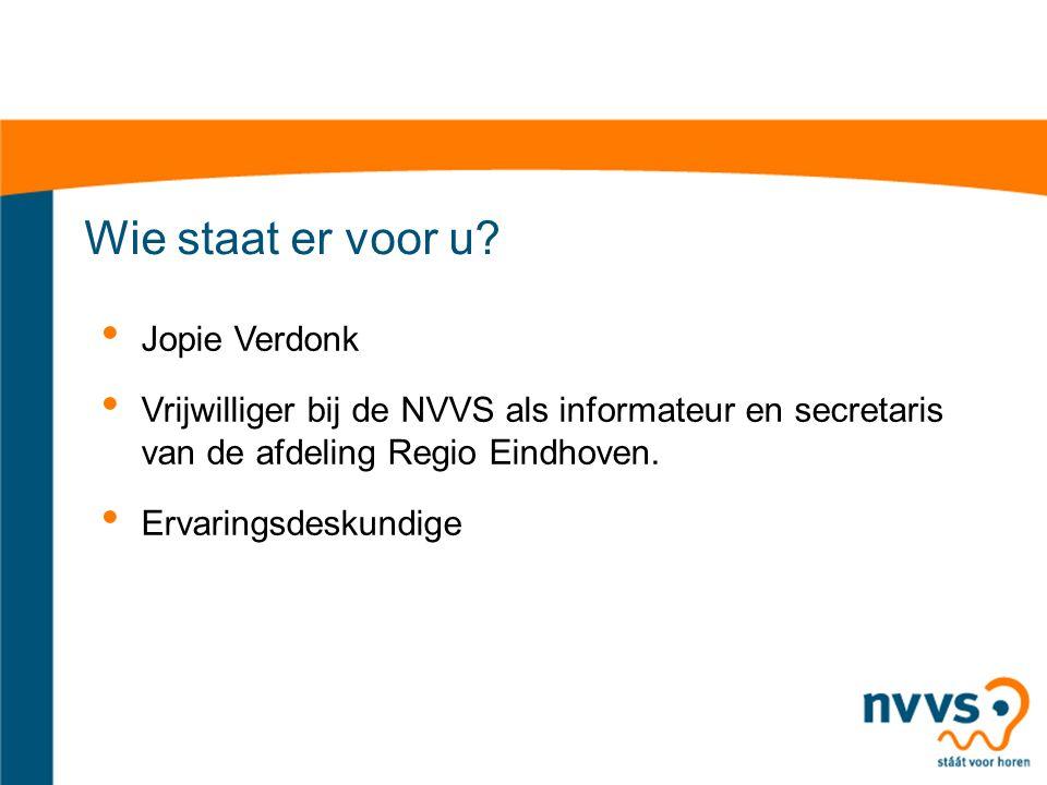 Wie staat er voor u? Jopie Verdonk Vrijwilliger bij de NVVS als informateur en secretaris van de afdeling Regio Eindhoven. Ervaringsdeskundige