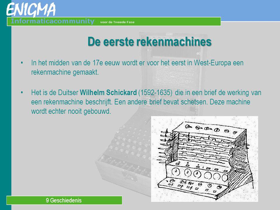 9 Geschiedenis De eerste rekenmachines In het midden van de 17e eeuw wordt er voor het eerst in West-Europa een rekenmachine gemaakt. Het is de Duitse
