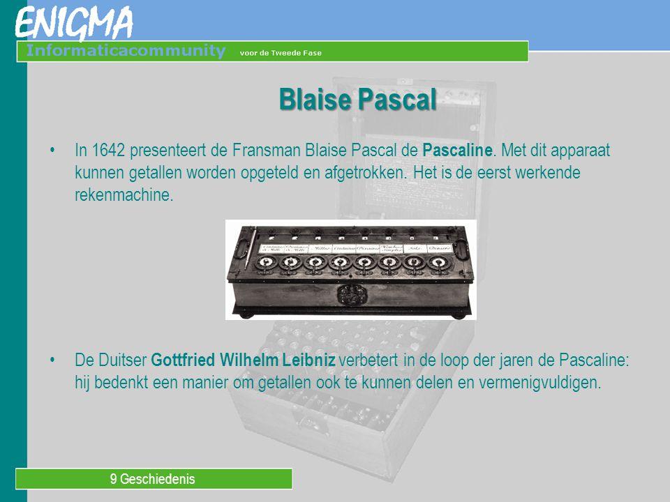 9 Geschiedenis Blaise Pascal In 1642 presenteert de Fransman Blaise Pascal de Pascaline. Met dit apparaat kunnen getallen worden opgeteld en afgetrokk