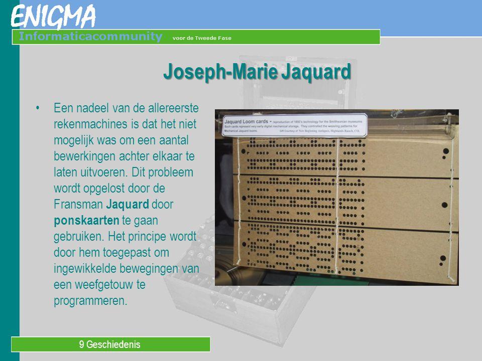 9 Geschiedenis Joseph-Marie Jaquard Een nadeel van de allereerste rekenmachines is dat het niet mogelijk was om een aantal bewerkingen achter elkaar t