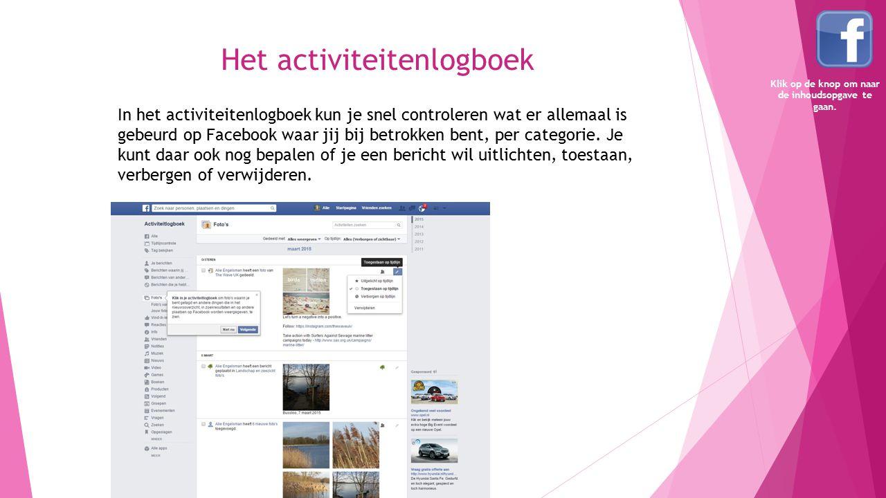 Het activiteitenlogboek In het activiteitenlogboek kun je snel controleren wat er allemaal is gebeurd op Facebook waar jij bij betrokken bent, per cat