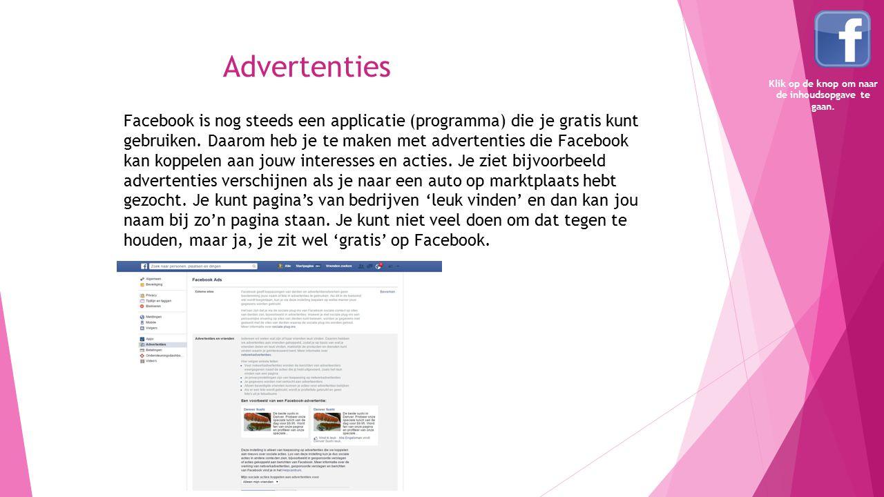 Advertenties Facebook is nog steeds een applicatie (programma) die je gratis kunt gebruiken. Daarom heb je te maken met advertenties die Facebook kan