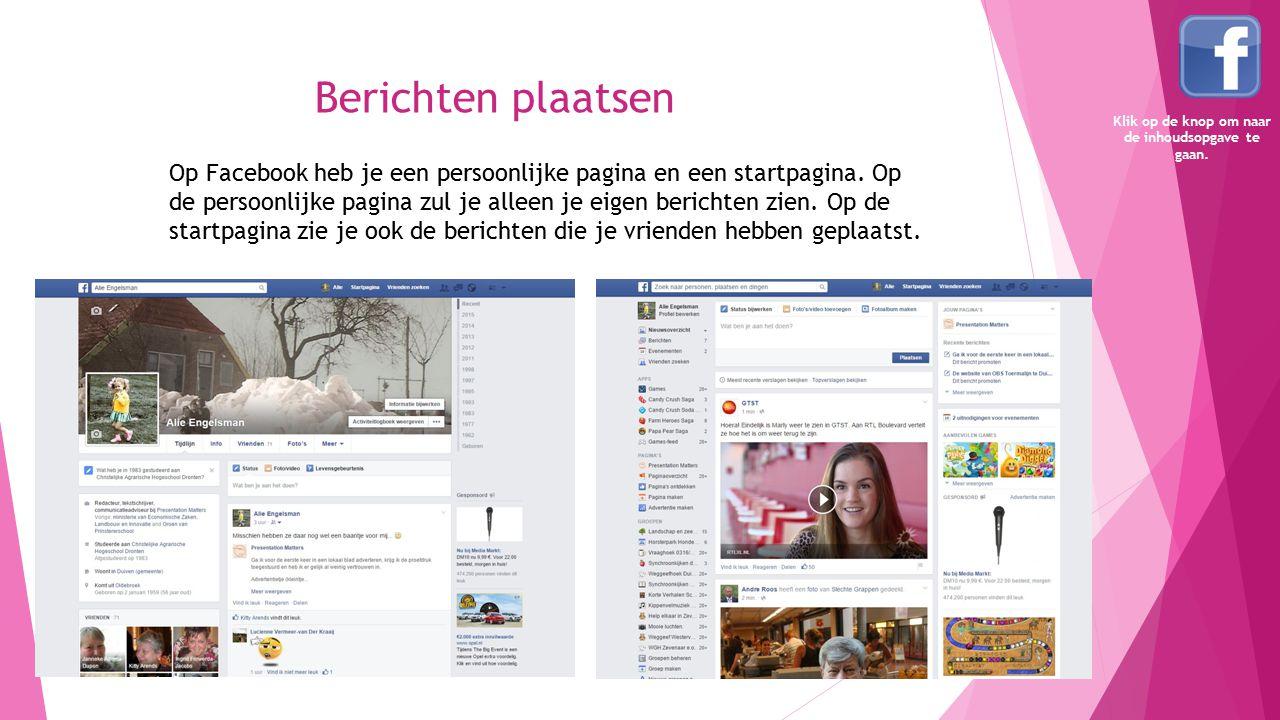 Berichten plaatsen Op Facebook heb je een persoonlijke pagina en een startpagina. Op de persoonlijke pagina zul je alleen je eigen berichten zien. Op