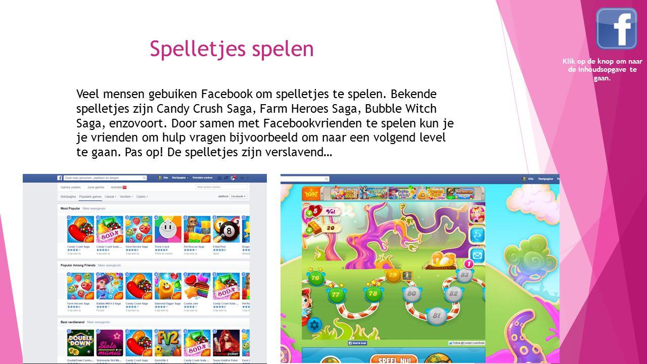 Spelletjes spelen Veel mensen gebuiken Facebook om spelletjes te spelen. Bekende spelletjes zijn Candy Crush Saga, Farm Heroes Saga, Bubble Witch Saga