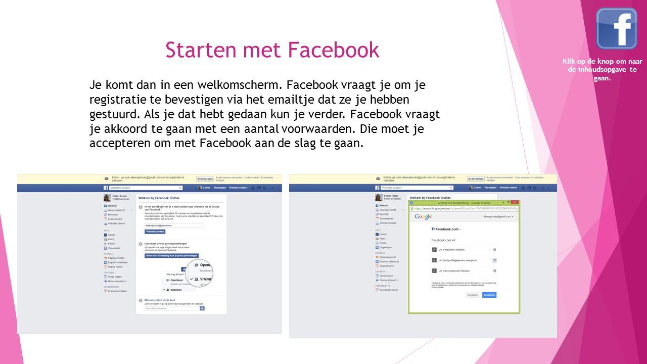 Starten met Facebook Je komt dan in een welkomscherm. Facebook vraagt je om je registratie te bevestigen via het emailtje dat ze je hebben gestuurd. A