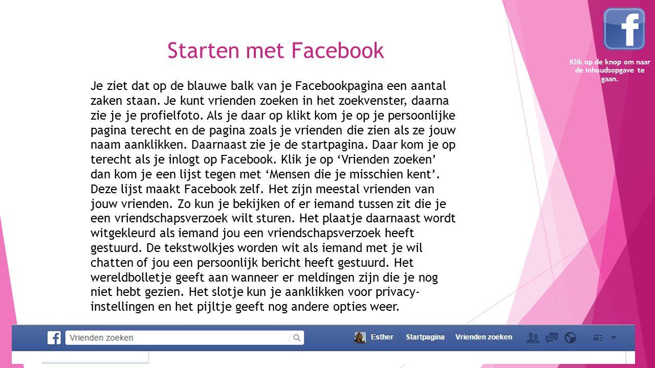 Starten met Facebook Je ziet dat op de blauwe balk van je Facebookpagina een aantal zaken staan. Je kunt vrienden zoeken in het zoekvenster, daarna zi