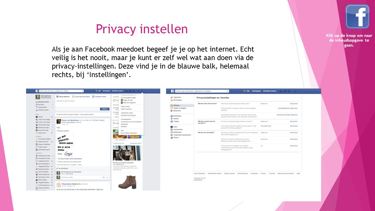 Privacy instellen Je kunt instellen dat alleen vrienden jouw berichten mogen zien, maar je kunt ook voor de optie 'aangepast' kiezen.