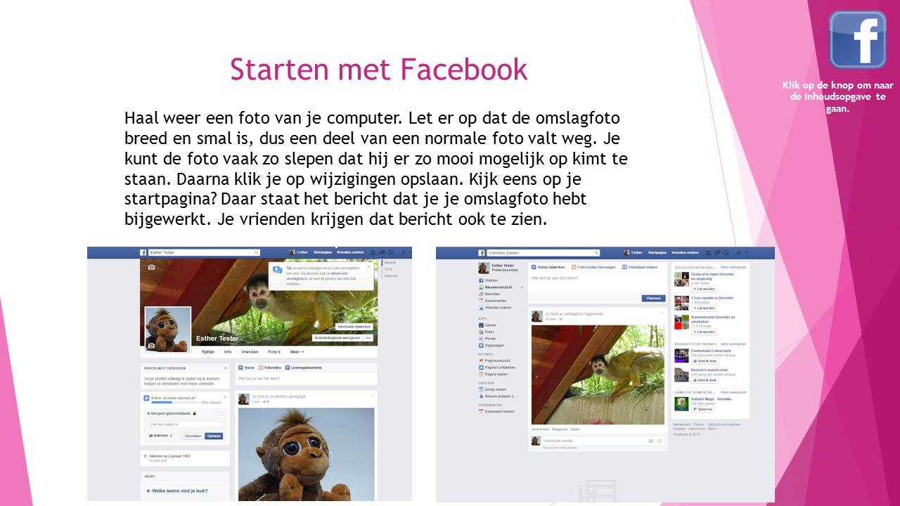 Starten met Facebook Haal weer een foto van je computer. Let er op dat de omslagfoto breed en smal is, dus een deel van een normale foto valt weg. Je