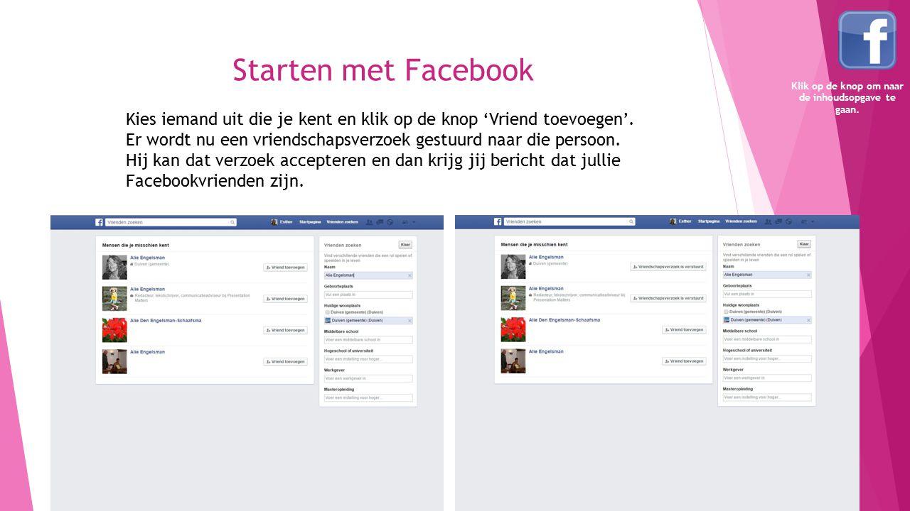 Starten met Facebook Kies iemand uit die je kent en klik op de knop 'Vriend toevoegen'. Er wordt nu een vriendschapsverzoek gestuurd naar die persoon.