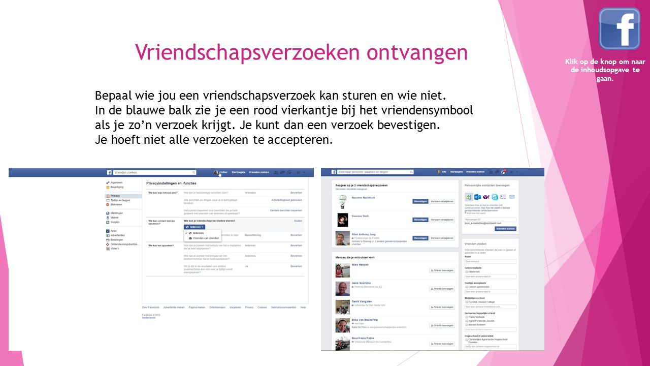 Contact met vrienden Leuk, maar bedenk wel dat jouw vrienden jouw berichten kunnen delen met hun vrienden.