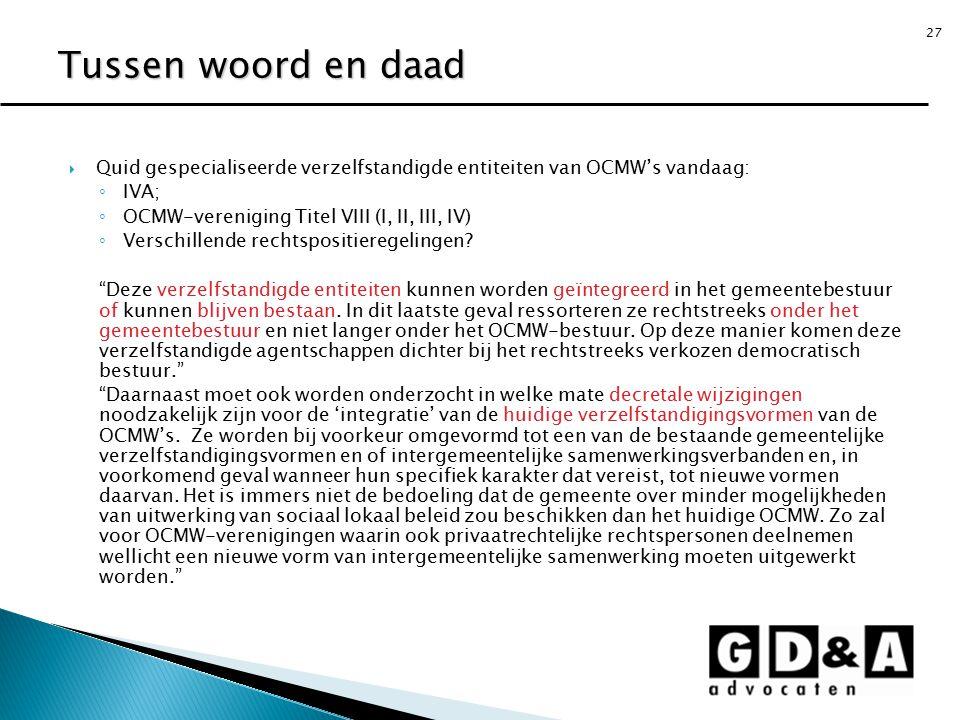 27  Quid gespecialiseerde verzelfstandigde entiteiten van OCMW's vandaag: ◦ IVA; ◦ OCMW-vereniging Titel VIII (I, II, III, IV) ◦ Verschillende rechts