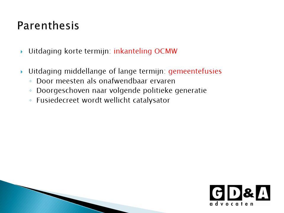 Uitdaging korte termijn: inkanteling OCMW  Uitdaging middellange of lange termijn: gemeentefusies ◦ Door meesten als onafwendbaar ervaren ◦ Doorges